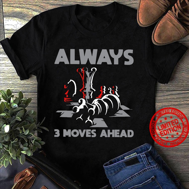 Always 3 Moves Ahead Shirt