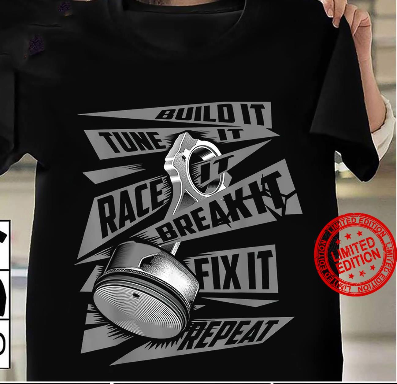 Build It Tune It Race Break It Fix It Repeat Shirt
