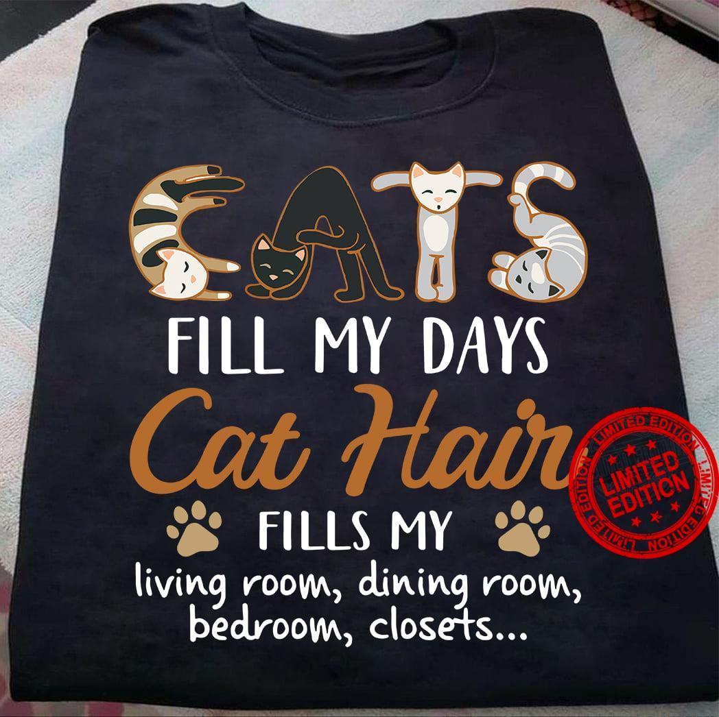 Fill My Days Cat Hair Fills My Living Room Dining Room Bedroom Closets Shirt