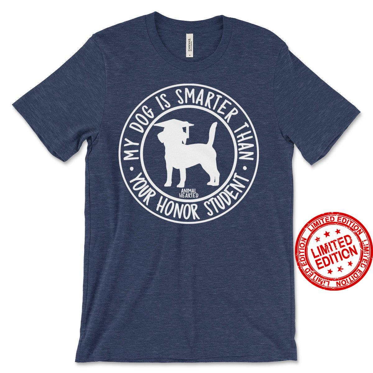 My Dog Is Smarter Than Your Honor Student Shirt