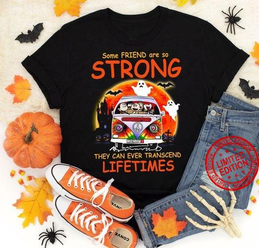 Some Friend Are So Strong They Can Ever Transcend Lifetimes Shirt