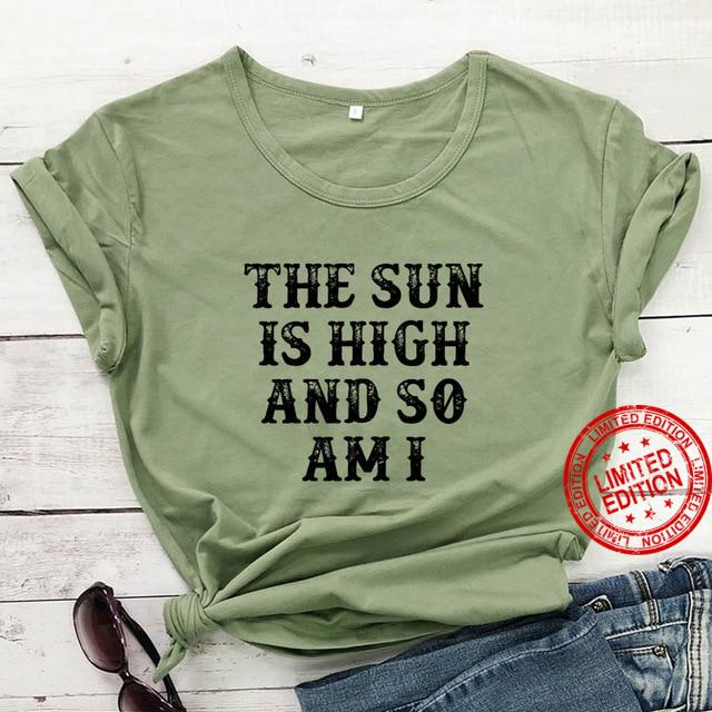 The Sun Is High And So Ami T- Shirt