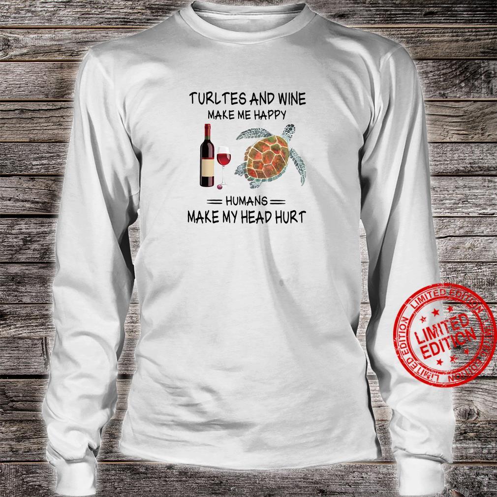 Turtles and wine make me happy humans make my head hurt shirt long sleeved