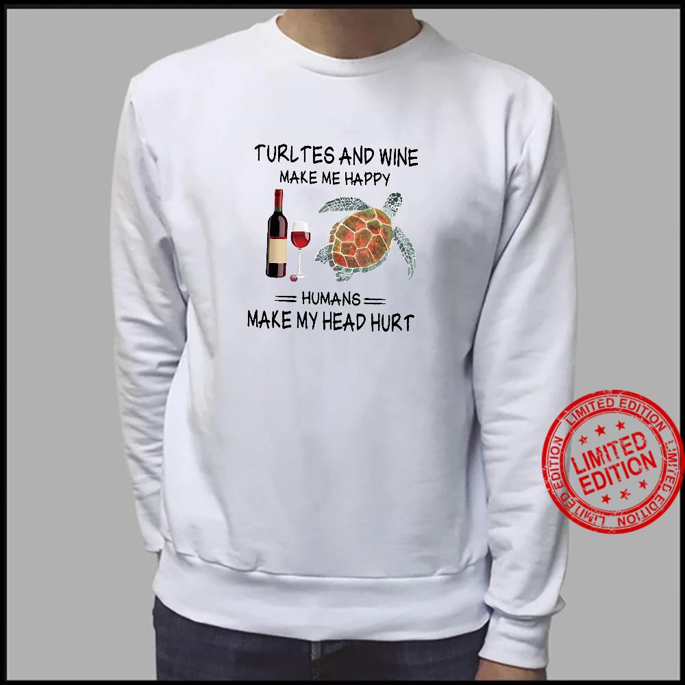 Turtles and wine make me happy humans make my head hurt shirt sweater