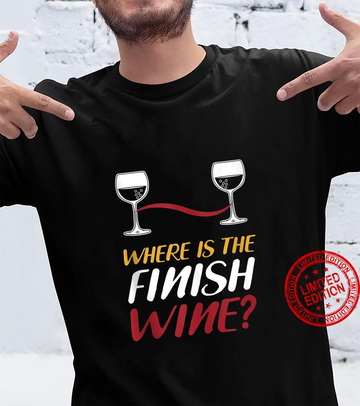 Where Is The Finish Wine Proud Runners Wine Drinker Shirt