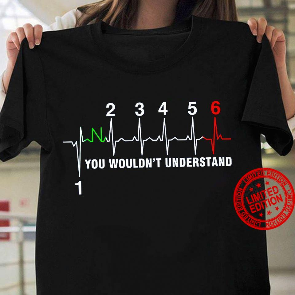 You Wouldn't Understand Shirt
