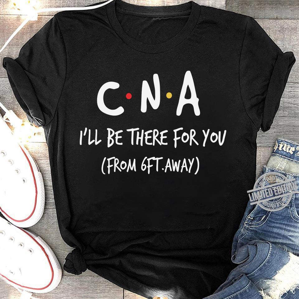 CNA I'll Be There For You From 6Ft Away Shirt