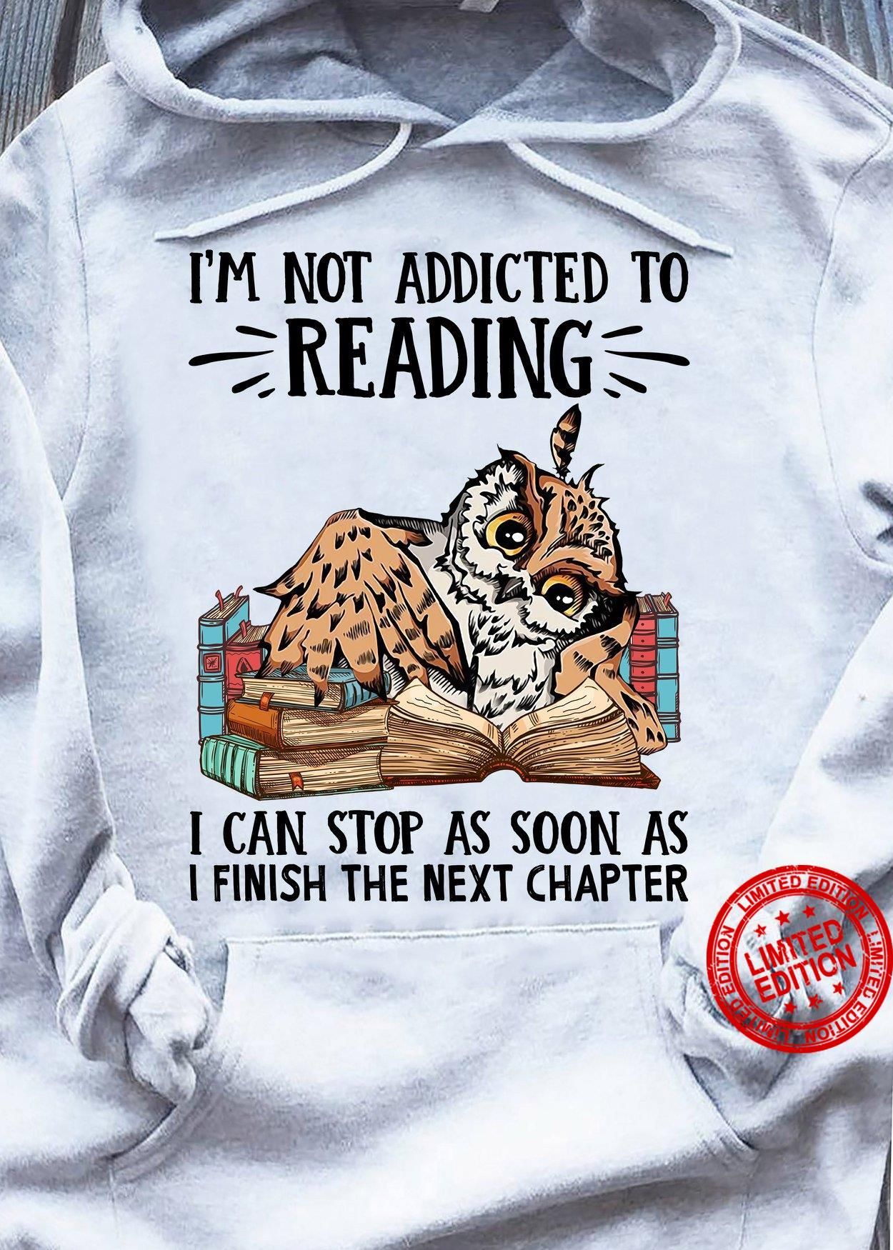 I'm Not Addicted To Reading I Can Stop As Soon As I Finish The Next Chapter Shirt