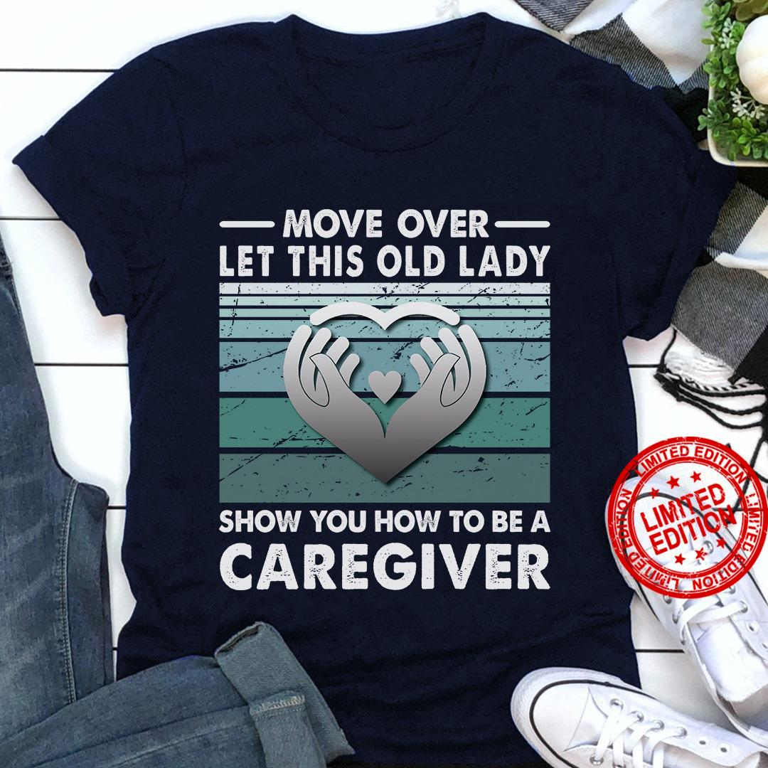 Move Over Let This Old Lady Show You How To Be A Caregiver Shirt