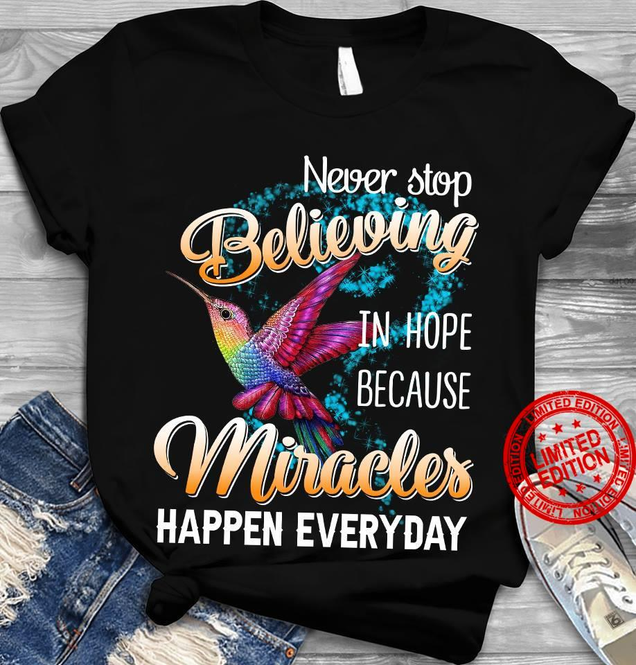 Never Stop Believing In Hope Because Miracles Happen Everyday Shirt