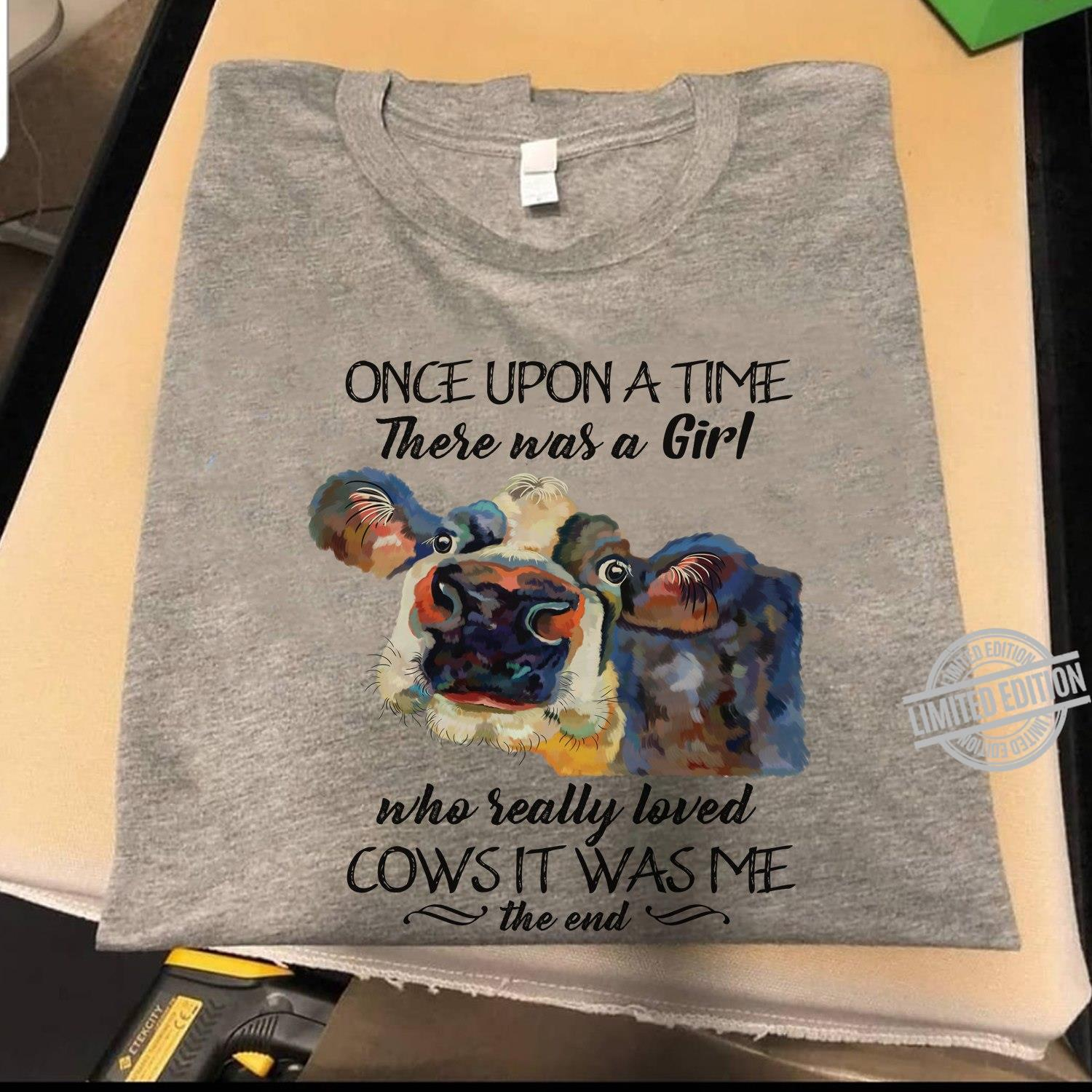 Once Upon A Time There Was A Girl Who Really Loved Cows It Was Me Shirt