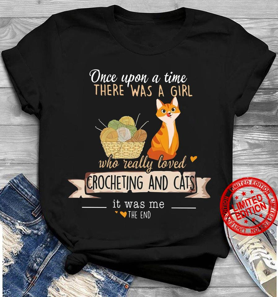 Once Upon A Time There Was A Girl Who Really Loved Crocheting And Cats It Was Me Shirt