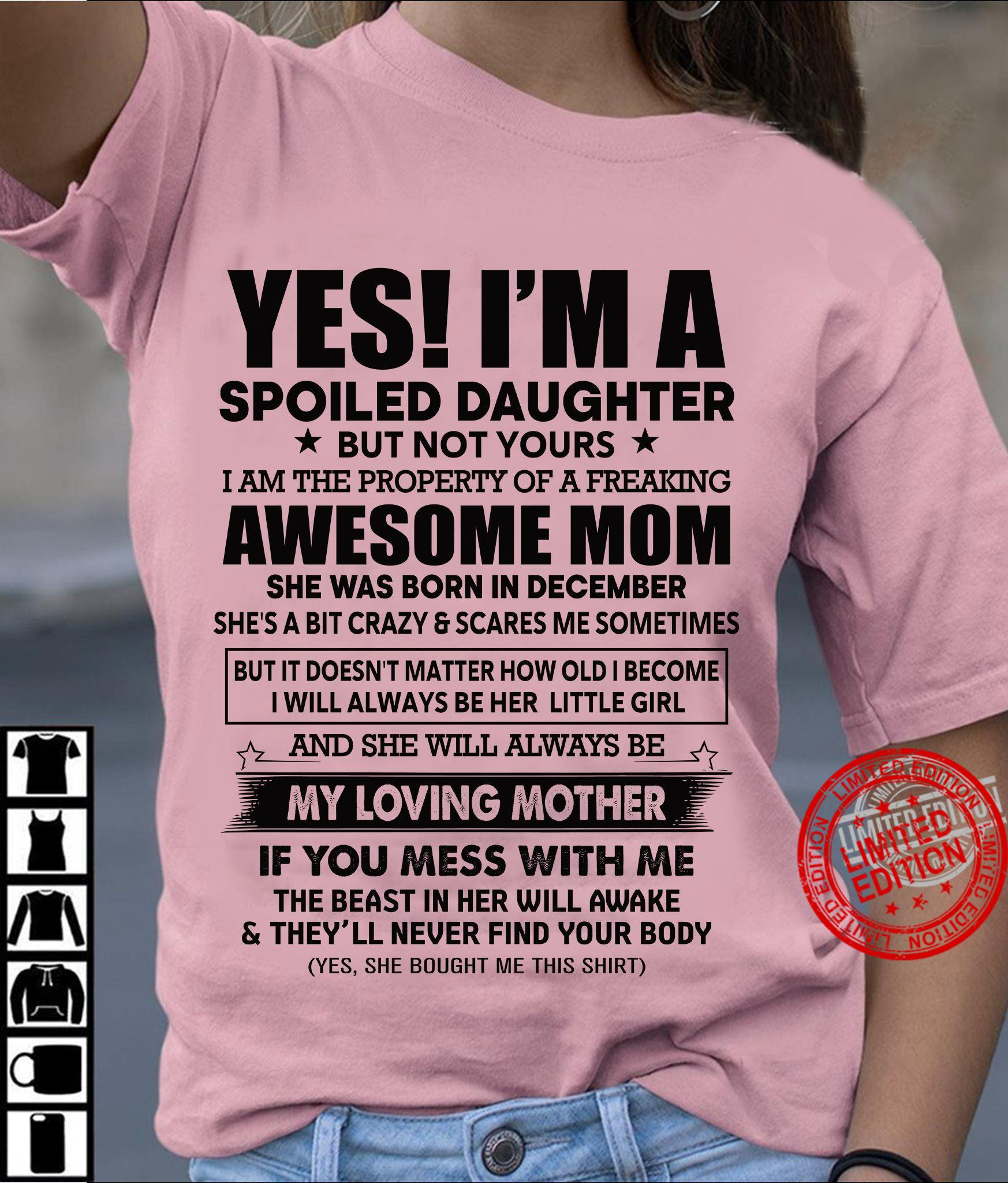 Yes I'm A Spoiled Daughter But Not Yours Crazy Mom She Was Born In December My Loving Mother Shirt